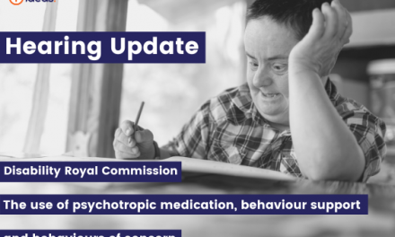 Hearing Update – Disability Royal Commission – use of psychotropic medication to address behaviours of concern exhibited by people with disability